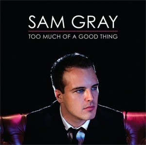 Sam Gray - Too Much Off A Good Thing - Album cover